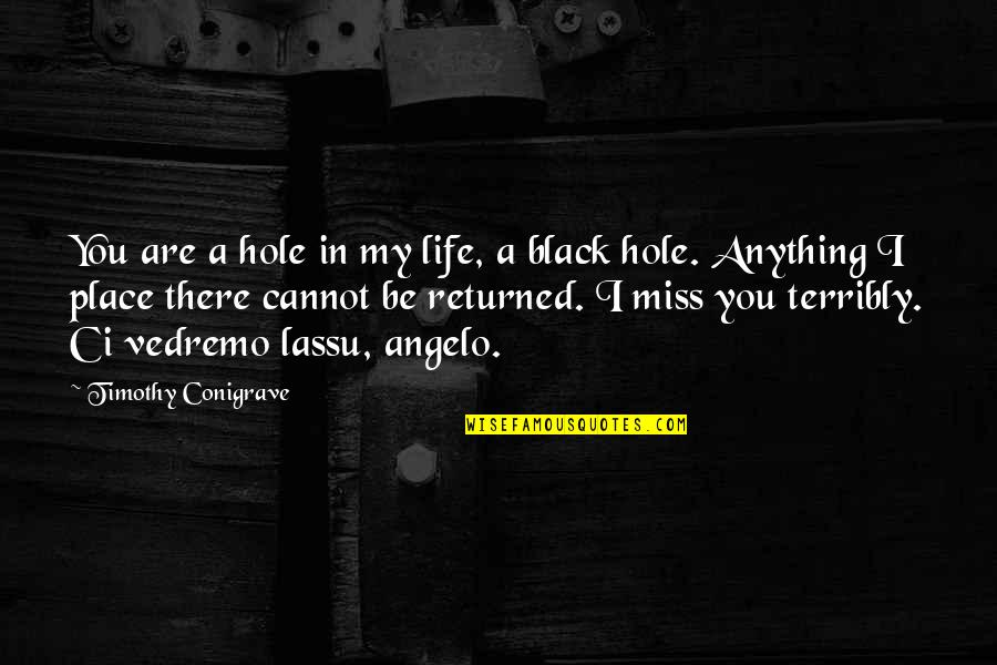 Hopeless Love Quotes By Timothy Conigrave: You are a hole in my life, a