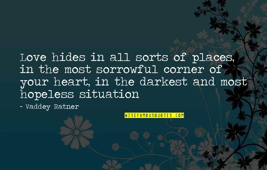 Hopeless Love Quotes By Vaddey Ratner: Love hides in all sorts of places, in