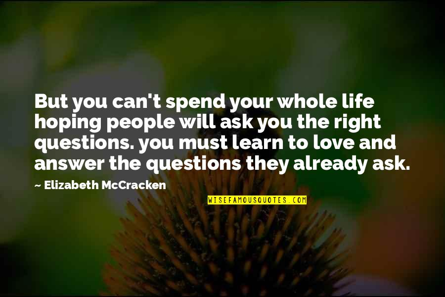 Hoping For Love Quotes By Elizabeth McCracken: But you can't spend your whole life hoping