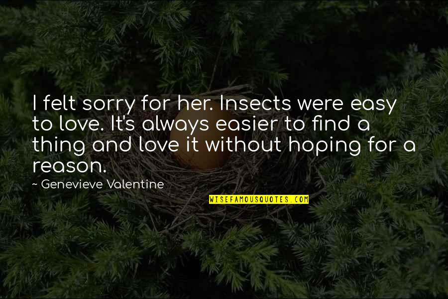 Hoping For Love Quotes By Genevieve Valentine: I felt sorry for her. Insects were easy