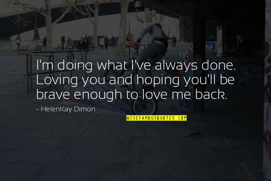 Hoping For Love Quotes By HelenKay Dimon: I'm doing what I've always done. Loving you