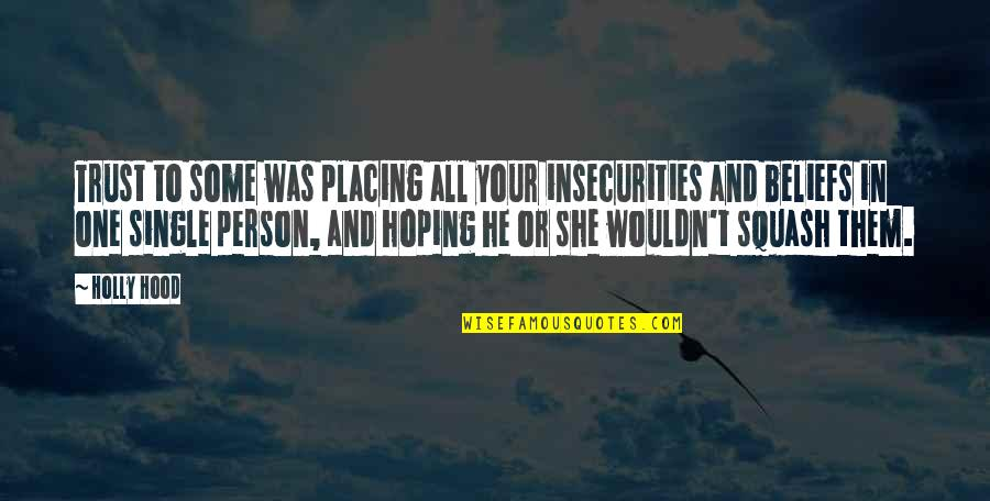 Hoping For Love Quotes By Holly Hood: Trust to some was placing all your insecurities