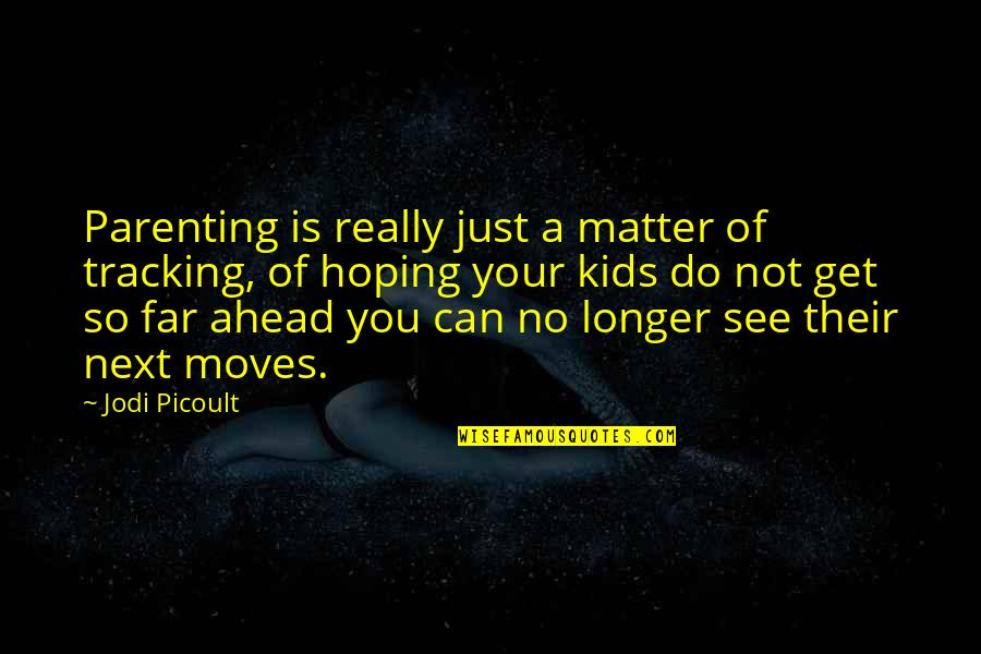 Hoping For Love Quotes By Jodi Picoult: Parenting is really just a matter of tracking,