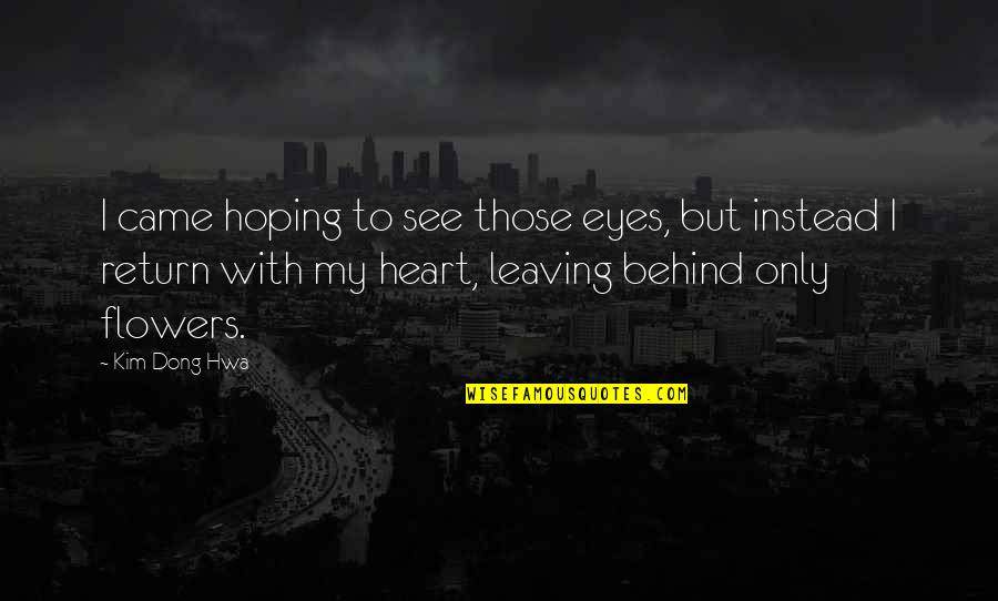 Hoping For Love Quotes By Kim Dong Hwa: I came hoping to see those eyes, but