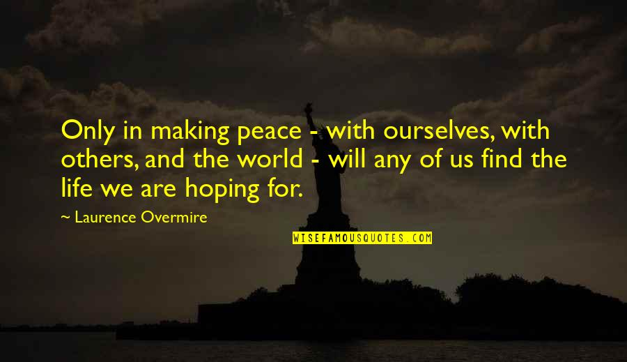 Hoping For Love Quotes By Laurence Overmire: Only in making peace - with ourselves, with