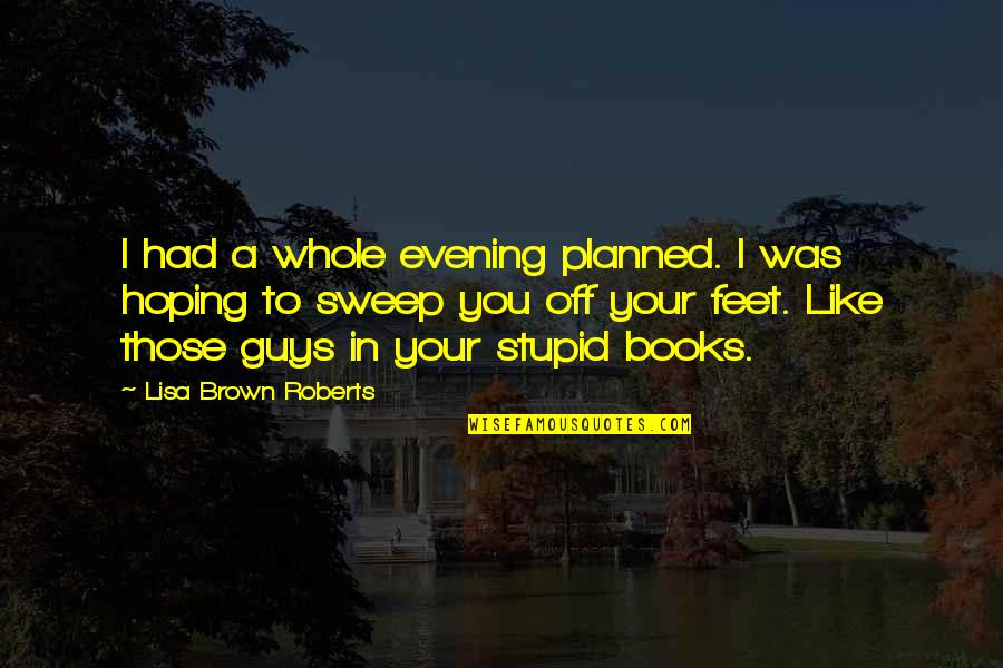 Hoping For Love Quotes By Lisa Brown Roberts: I had a whole evening planned. I was