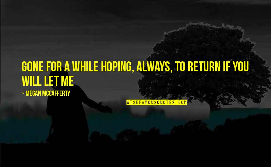 Hoping For Love Quotes By Megan McCafferty: Gone for a while Hoping, always, to return