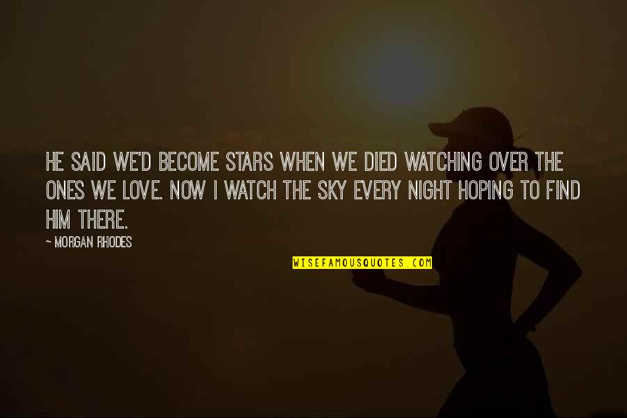 Hoping For Love Quotes By Morgan Rhodes: He said we'd become stars when we died