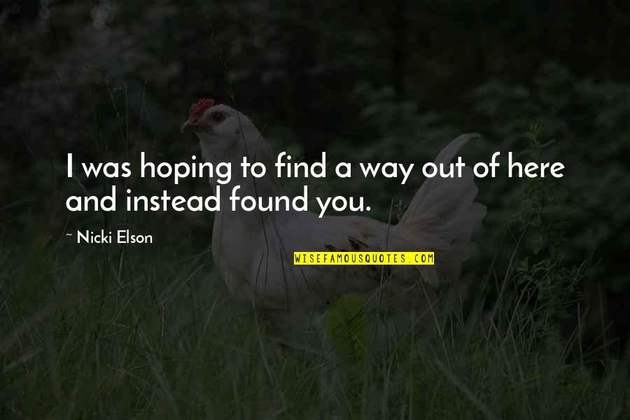 Hoping For Love Quotes By Nicki Elson: I was hoping to find a way out