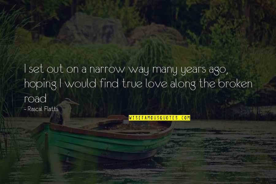 Hoping For Love Quotes By Rascal Flatts: I set out on a narrow way many