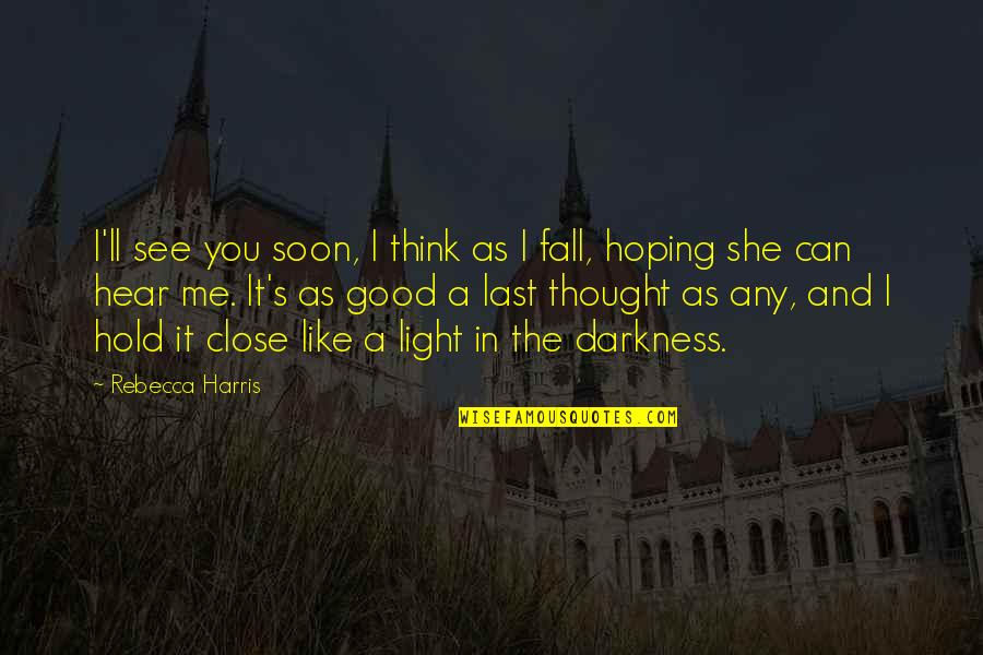 Hoping For Love Quotes By Rebecca Harris: I'll see you soon, I think as I