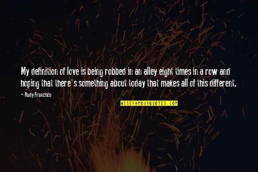 Hoping For Love Quotes By Rudy Francisco: My definition of love is being robbed in