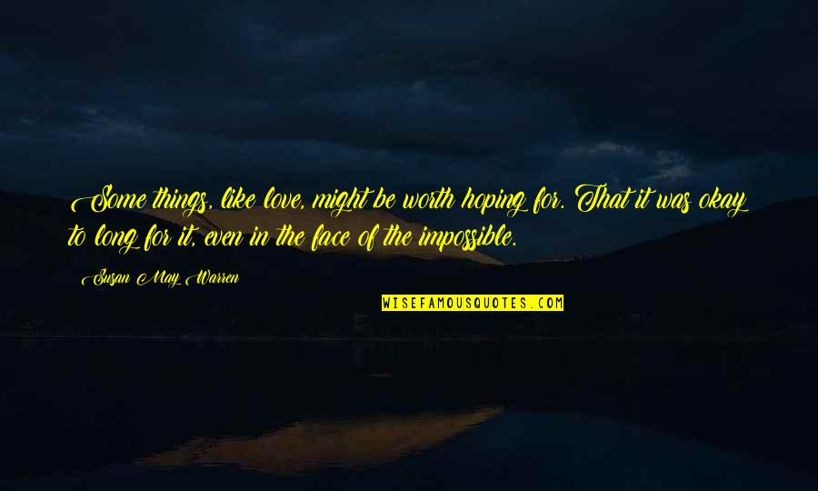 Hoping For Love Quotes By Susan May Warren: Some things, like love, might be worth hoping