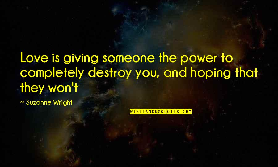 Hoping For Love Quotes By Suzanne Wright: Love is giving someone the power to completely
