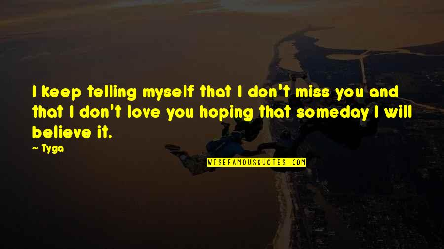 Hoping For Love Quotes By Tyga: I keep telling myself that I don't miss