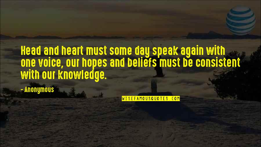 Hoping Good News Quotes By Anonymous: Head and heart must some day speak again