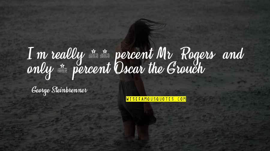 Hoping Good News Quotes By George Steinbrenner: I'm really 95 percent Mr. Rogers, and only