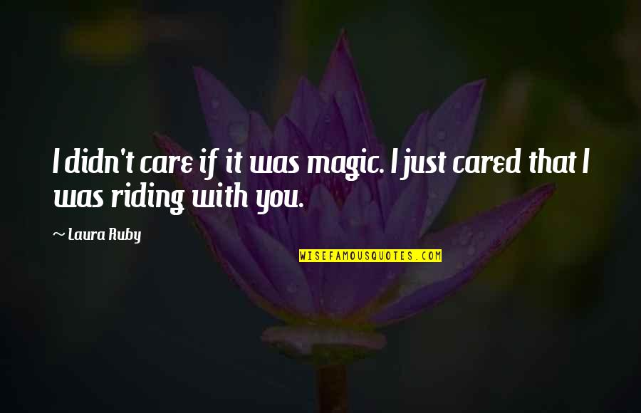 Hoping Good News Quotes By Laura Ruby: I didn't care if it was magic. I