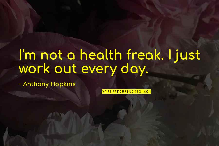 Hopkins Quotes By Anthony Hopkins: I'm not a health freak. I just work