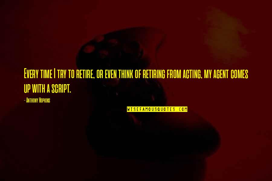 Hopkins Quotes By Anthony Hopkins: Every time I try to retire, or even
