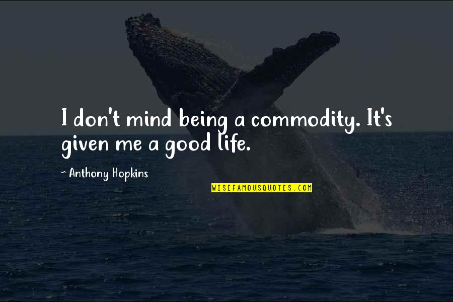 Hopkins Quotes By Anthony Hopkins: I don't mind being a commodity. It's given