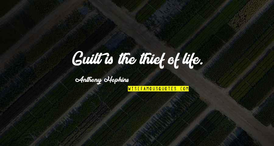 Hopkins Quotes By Anthony Hopkins: Guilt is the thief of life.