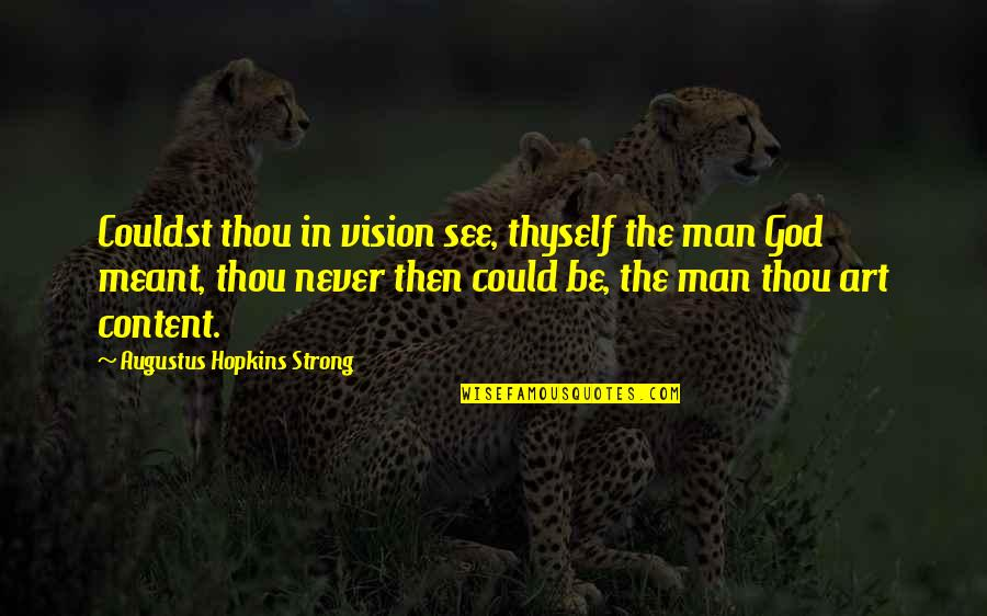 Hopkins Quotes By Augustus Hopkins Strong: Couldst thou in vision see, thyself the man