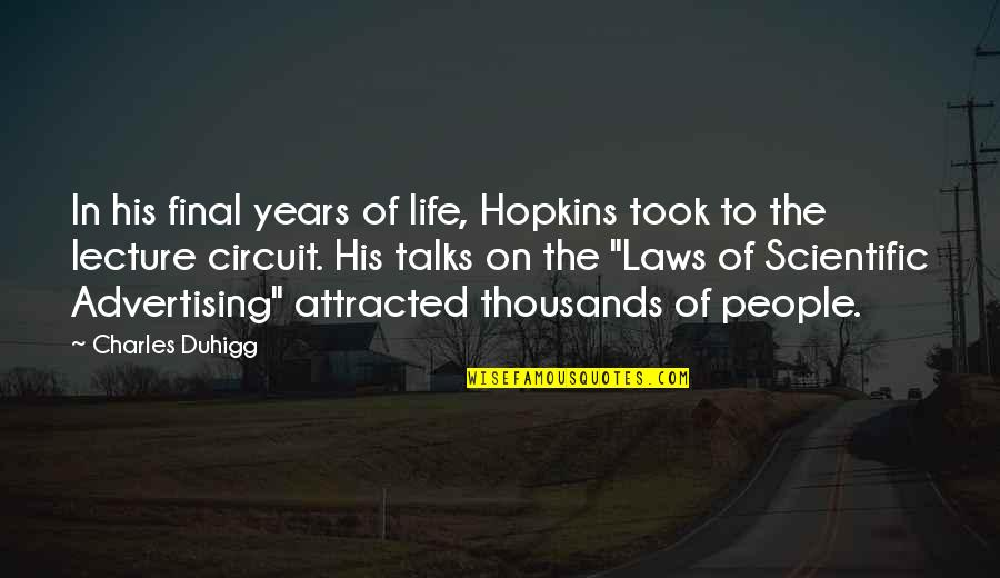Hopkins Quotes By Charles Duhigg: In his final years of life, Hopkins took