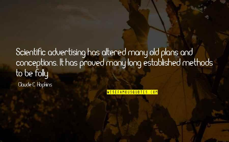 Hopkins Quotes By Claude C. Hopkins: Scientific advertising has altered many old plans and