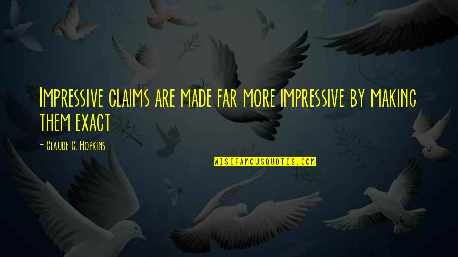 Hopkins Quotes By Claude C. Hopkins: Impressive claims are made far more impressive by