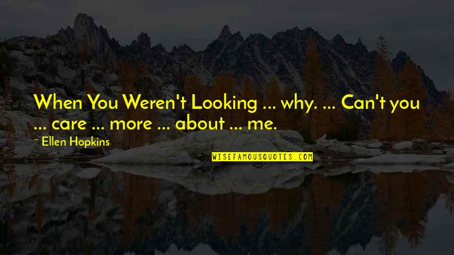 Hopkins Quotes By Ellen Hopkins: When You Weren't Looking ... why. ... Can't