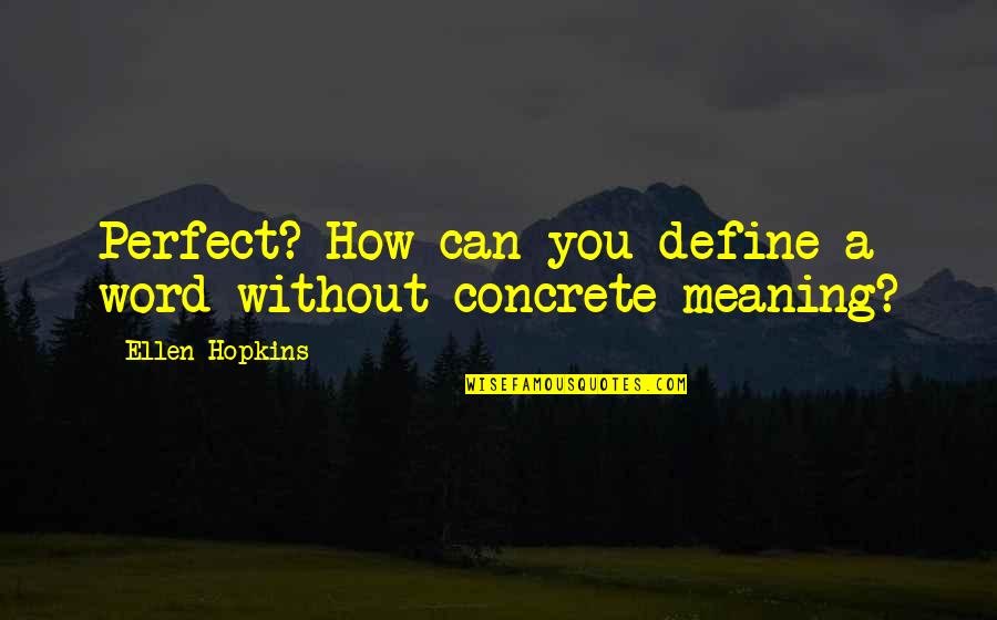 Hopkins Quotes By Ellen Hopkins: Perfect? How can you define a word without