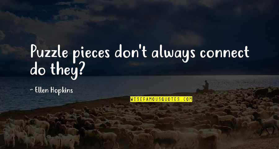 Hopkins Quotes By Ellen Hopkins: Puzzle pieces don't always connect do they?