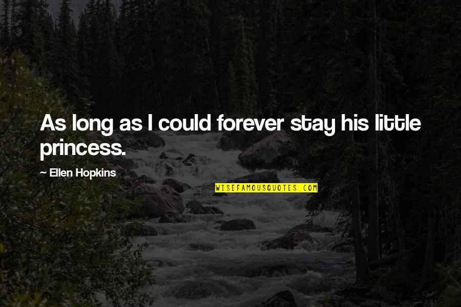 Hopkins Quotes By Ellen Hopkins: As long as I could forever stay his