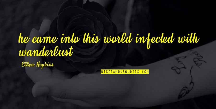 Hopkins Quotes By Ellen Hopkins: he came into this world infected with wanderlust
