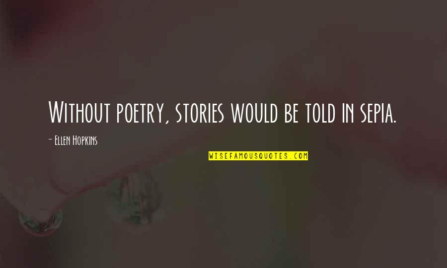 Hopkins Quotes By Ellen Hopkins: Without poetry, stories would be told in sepia.