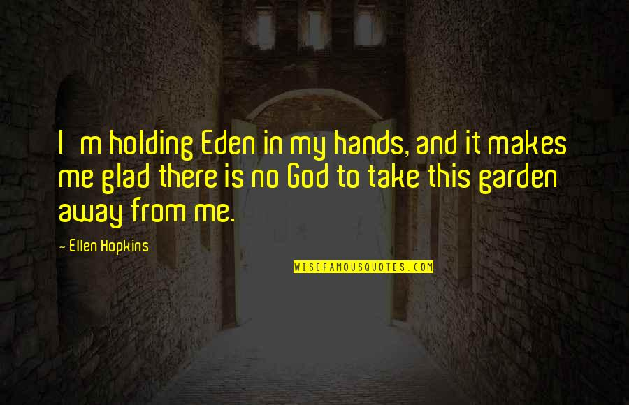 Hopkins Quotes By Ellen Hopkins: I'm holding Eden in my hands, and it