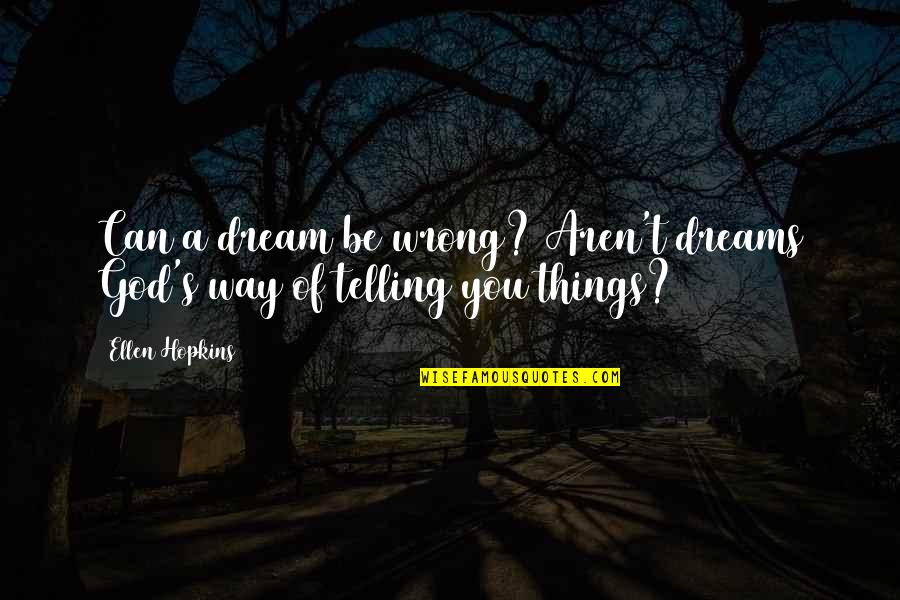 Hopkins Quotes By Ellen Hopkins: Can a dream be wrong? Aren't dreams God's