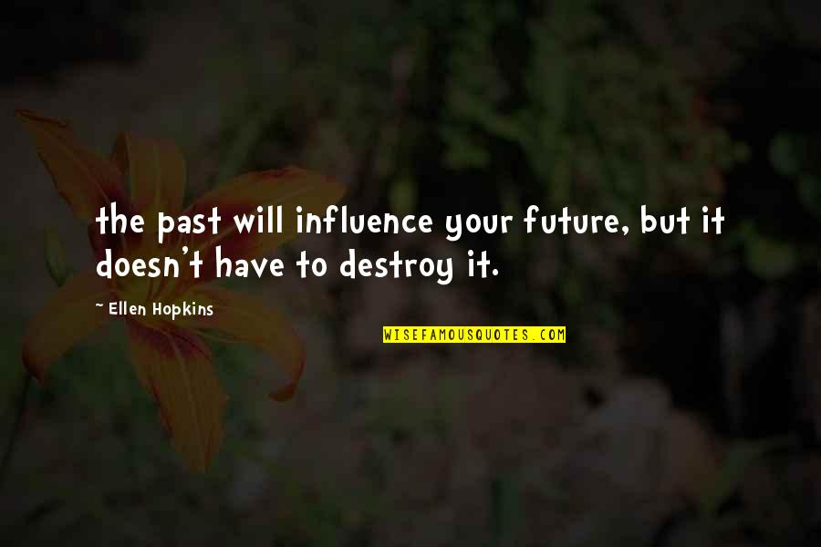 Hopkins Quotes By Ellen Hopkins: the past will influence your future, but it