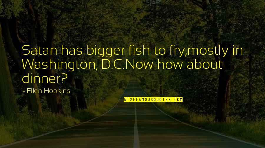 Hopkins Quotes By Ellen Hopkins: Satan has bigger fish to fry,mostly in Washington,