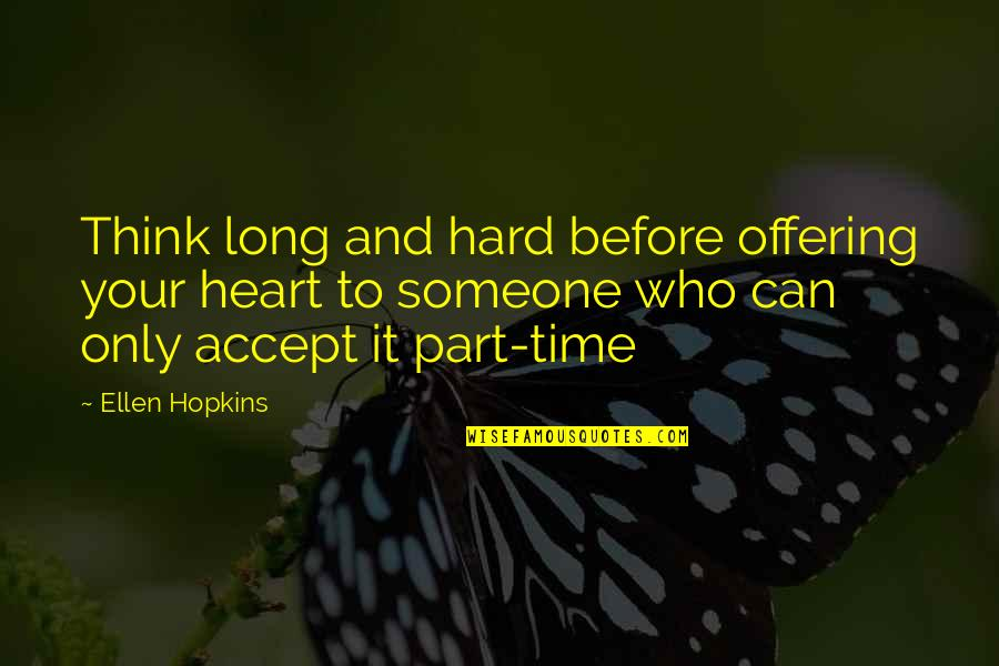 Hopkins Quotes By Ellen Hopkins: Think long and hard before offering your heart