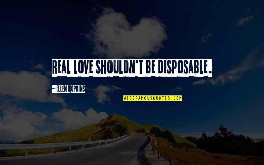 Hopkins Quotes By Ellen Hopkins: Real love shouldn't be disposable.