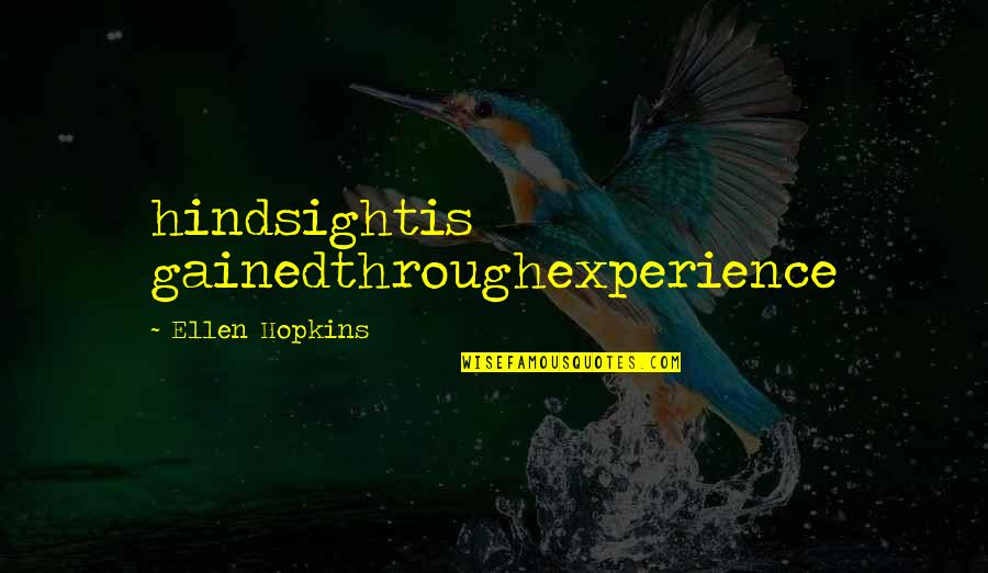 Hopkins Quotes By Ellen Hopkins: hindsightis gainedthroughexperience
