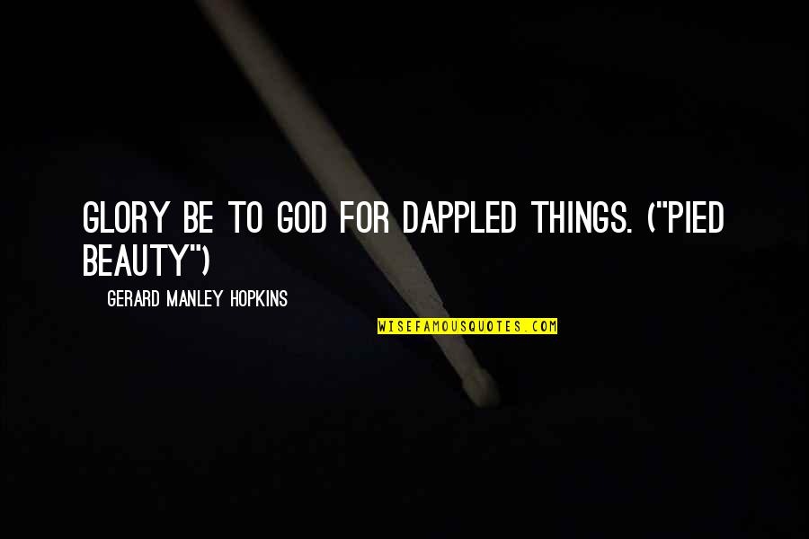 """Hopkins Quotes By Gerard Manley Hopkins: Glory be to God for dappled things. (""""Pied"""