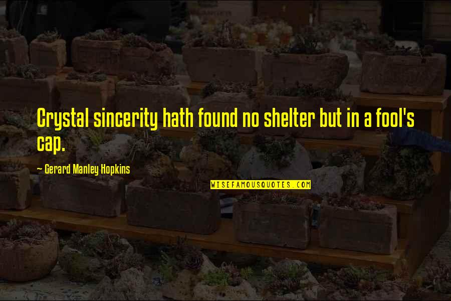 Hopkins Quotes By Gerard Manley Hopkins: Crystal sincerity hath found no shelter but in