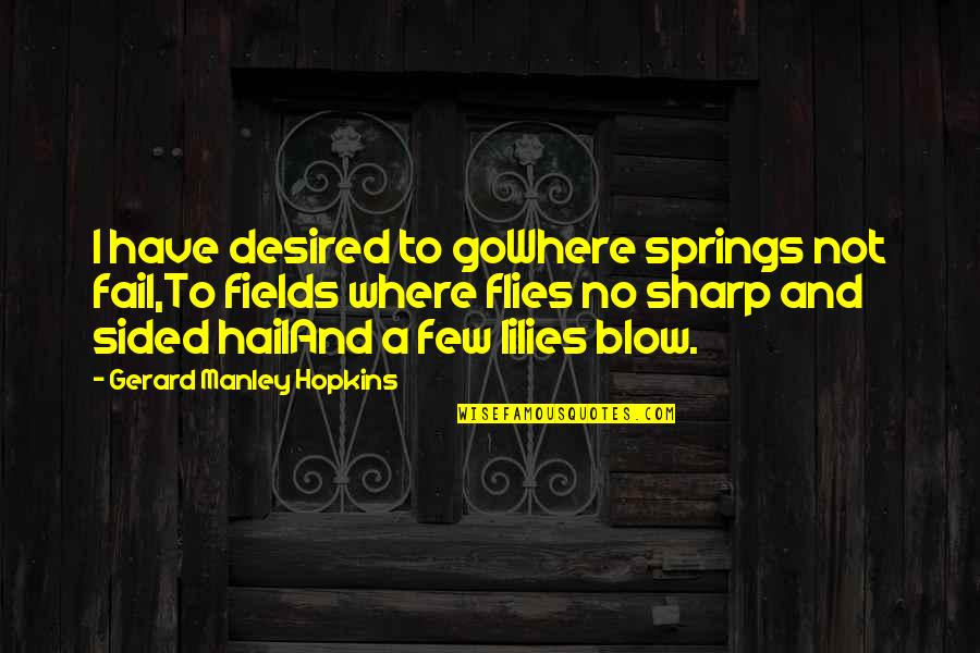Hopkins Quotes By Gerard Manley Hopkins: I have desired to goWhere springs not fail,To