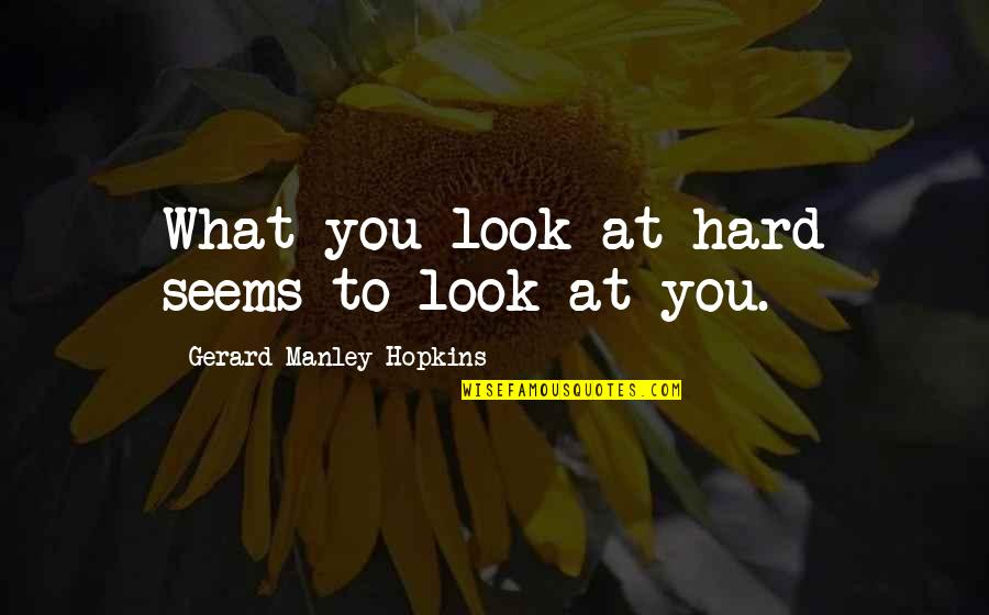 Hopkins Quotes By Gerard Manley Hopkins: What you look at hard seems to look