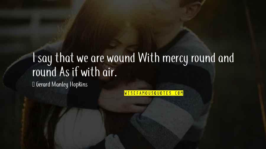 Hopkins Quotes By Gerard Manley Hopkins: I say that we are wound With mercy
