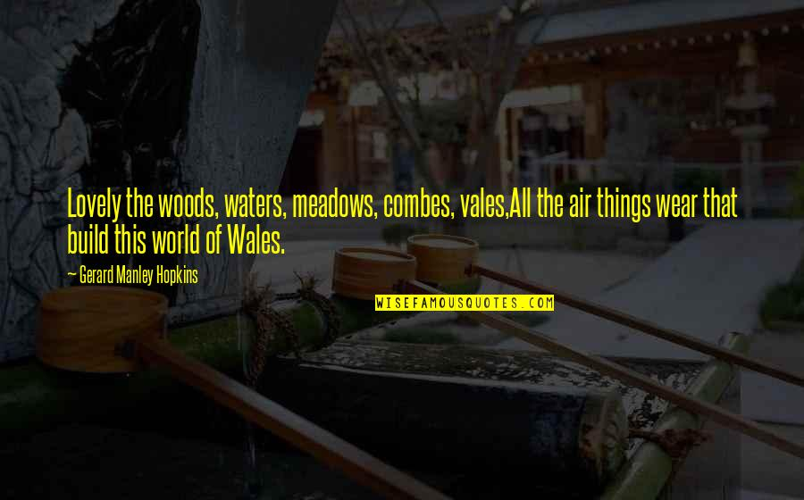 Hopkins Quotes By Gerard Manley Hopkins: Lovely the woods, waters, meadows, combes, vales,All the