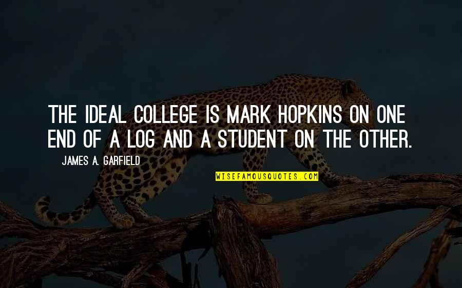Hopkins Quotes By James A. Garfield: The ideal college is Mark Hopkins on one